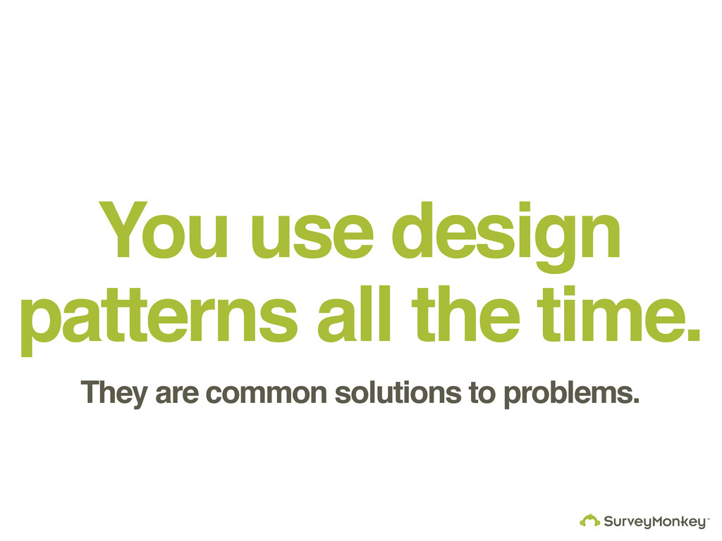 You use design patterns all the time. They are ...
