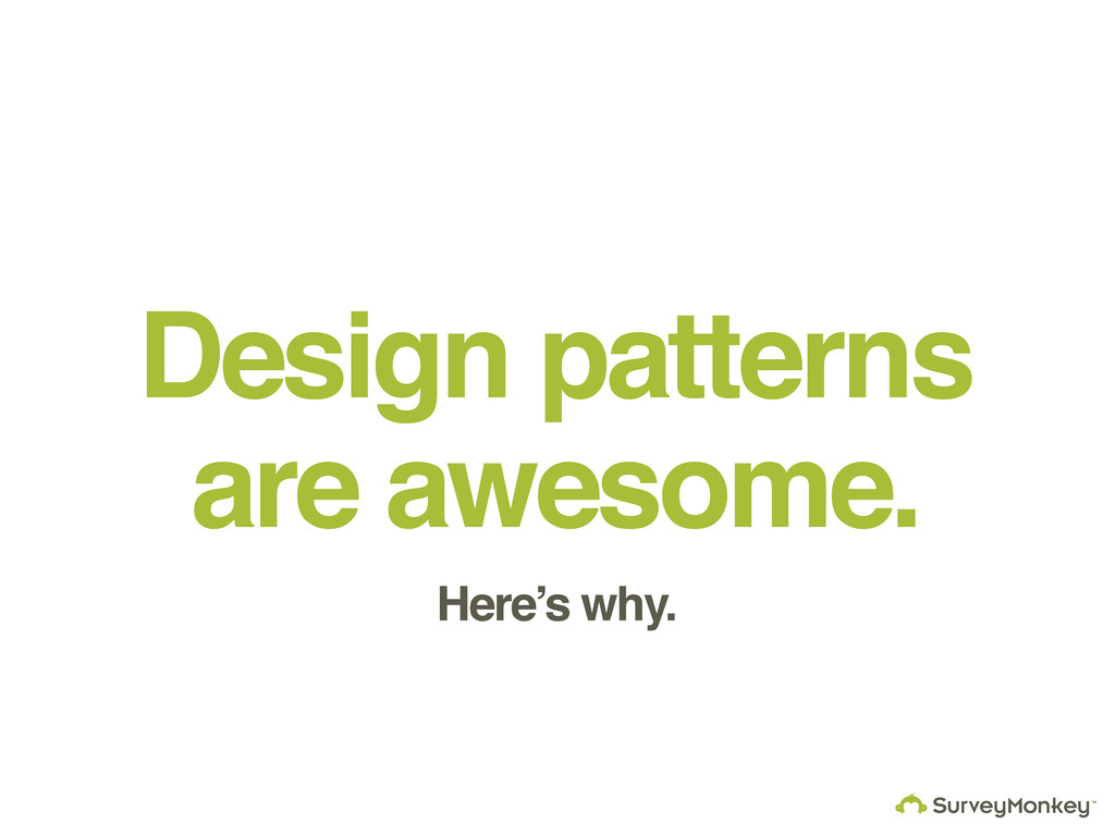 Design patterns are awesome. Here's why.