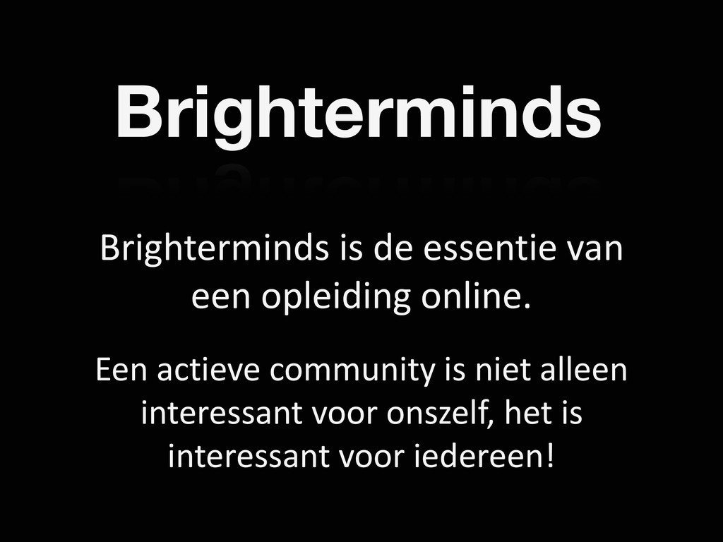 Brighterminds Brighterminds is de essentie van ...