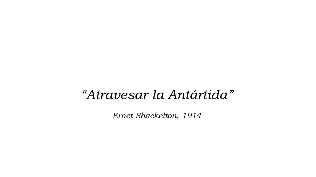 """Atravesar la Antártida"" Ernet Shackelton, 1914..."
