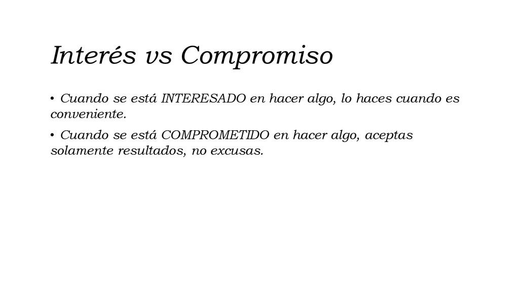 Interés vs Compromiso • Cuando se está INTERESA...