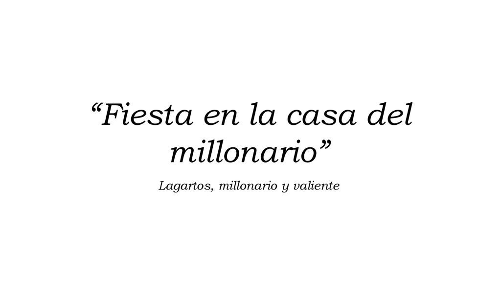 """""""Fiesta en la casa del millonario"""" Lagartos, mi..."""