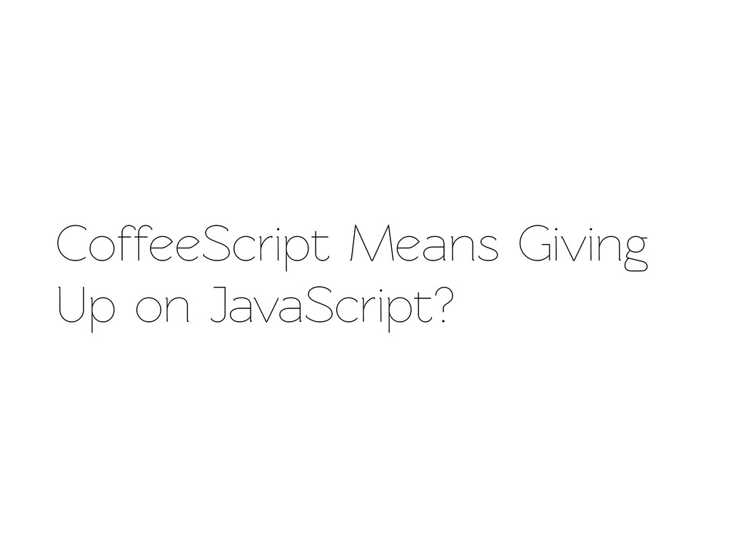 CoffeeScript Means Giving Up on JavaScript?