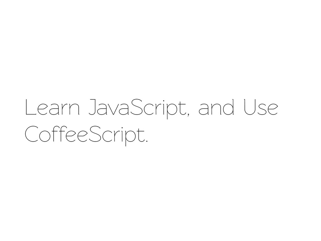 Learn JavaScript, and Use CoffeeScript.