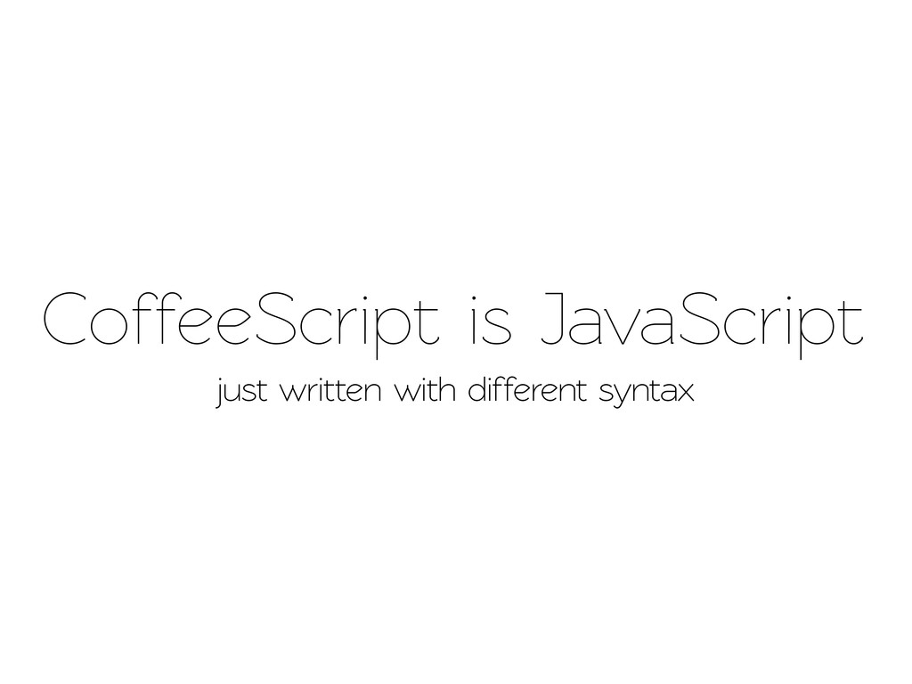 CoffeeScript just written with different syntax...