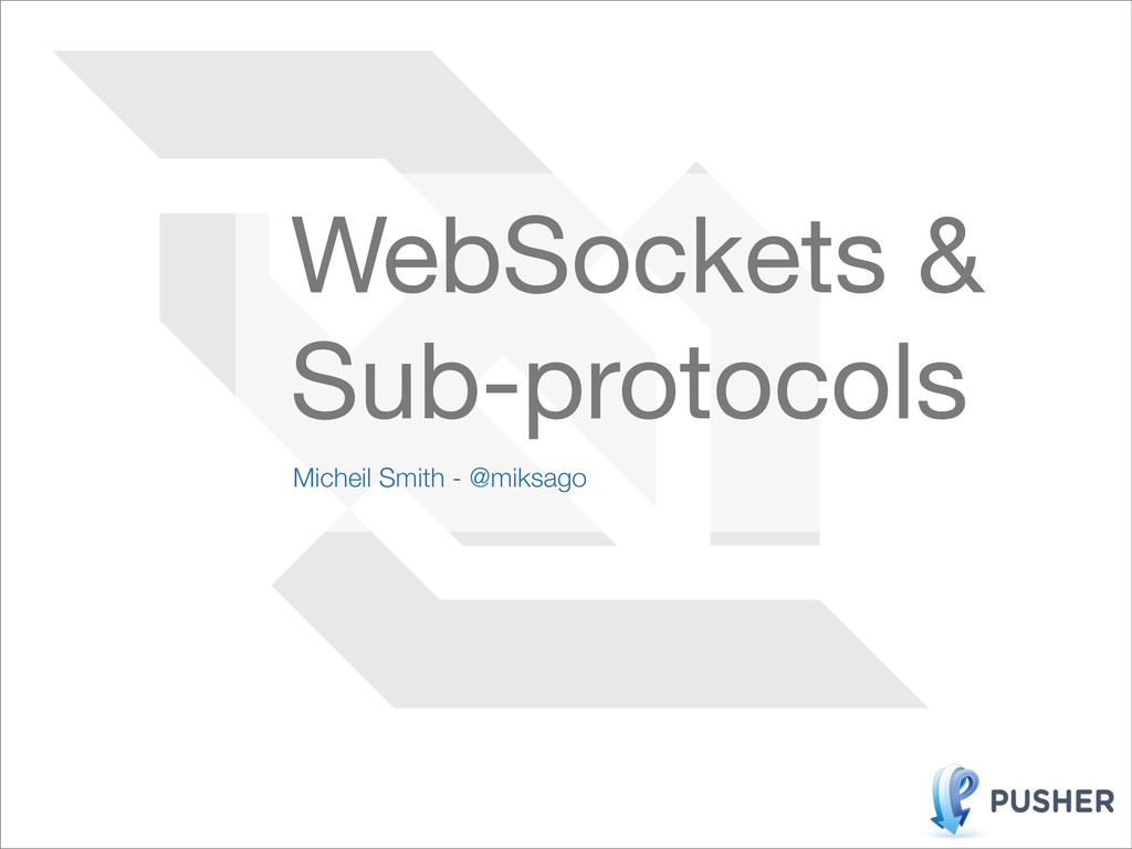 Micheil Smith - @miksago WebSockets & Sub-proto...