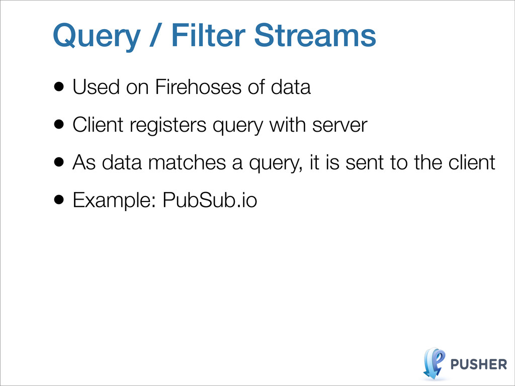 Query / Filter Streams • Used on Firehoses of d...
