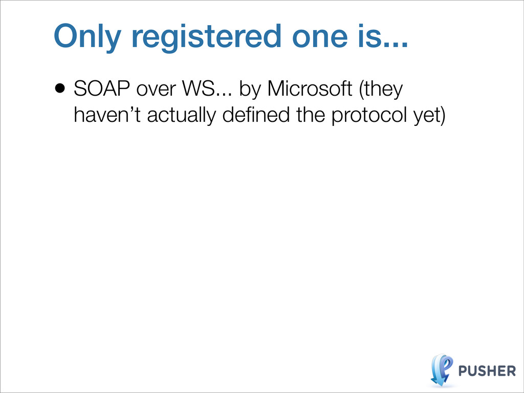 Only registered one is... • SOAP over WS... by ...