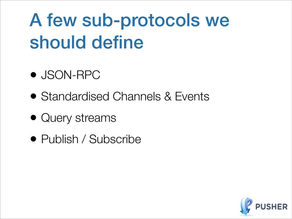 A few sub-protocols we should define • JSON-RPC ...
