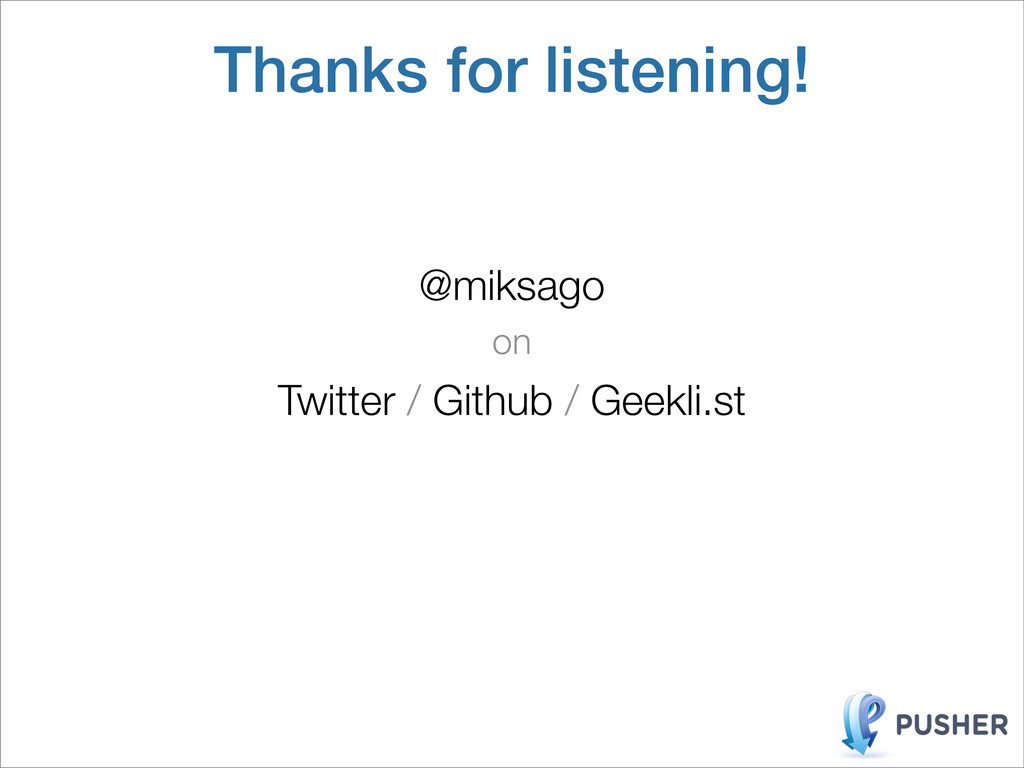 Thanks for listening! @miksago on Twitter / Git...