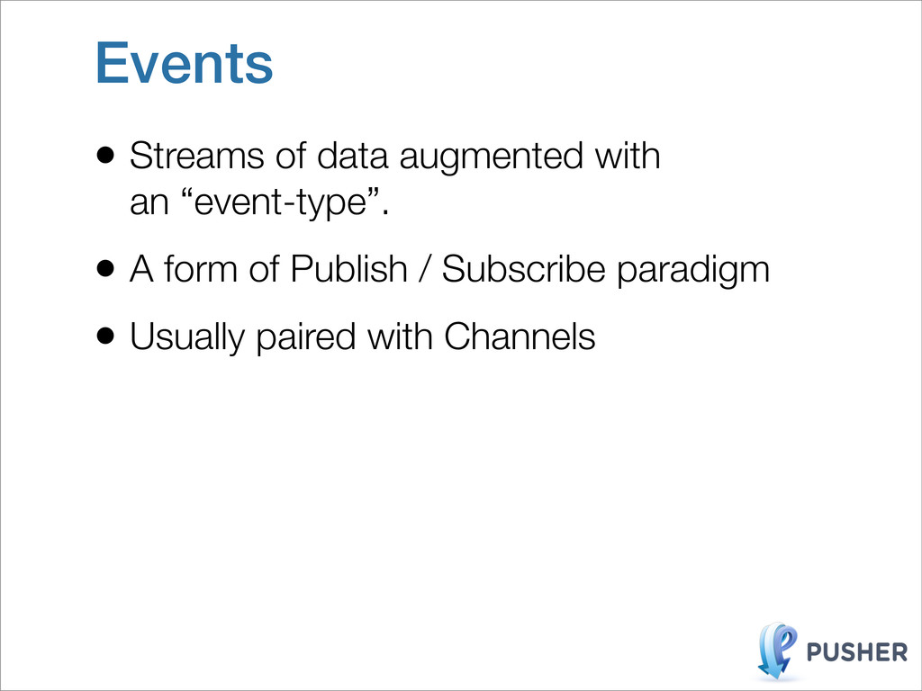 "Events • Streams of data augmented with an ""eve..."