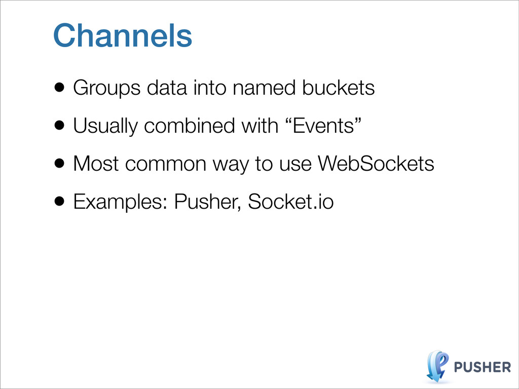 Channels • Groups data into named buckets • Usu...