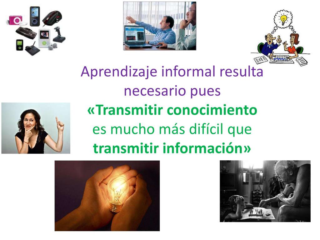 Aprendizaje informal resulta necesario pues «Tr...
