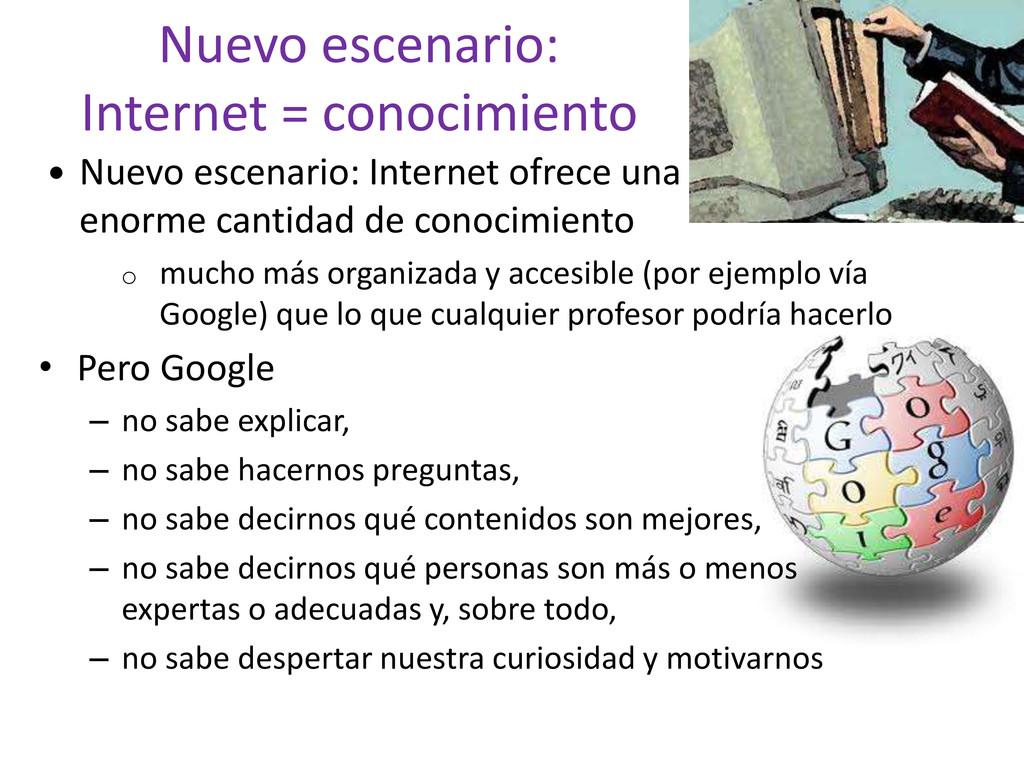 Nuevo escenario: Internet = conocimiento  Nuev...