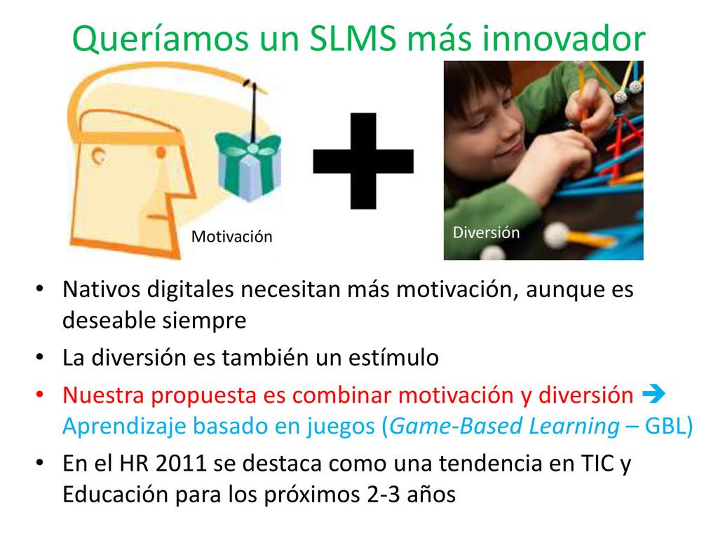Queríamos un SLMS más innovador • Nativos digit...