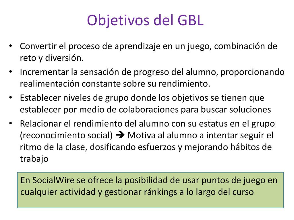 Objetivos del GBL • Convertir el proceso de apr...