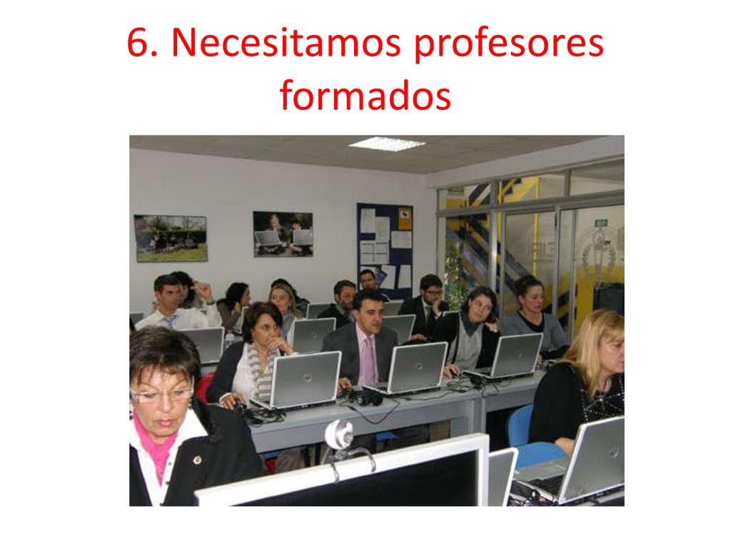 6. Necesitamos profesores formados