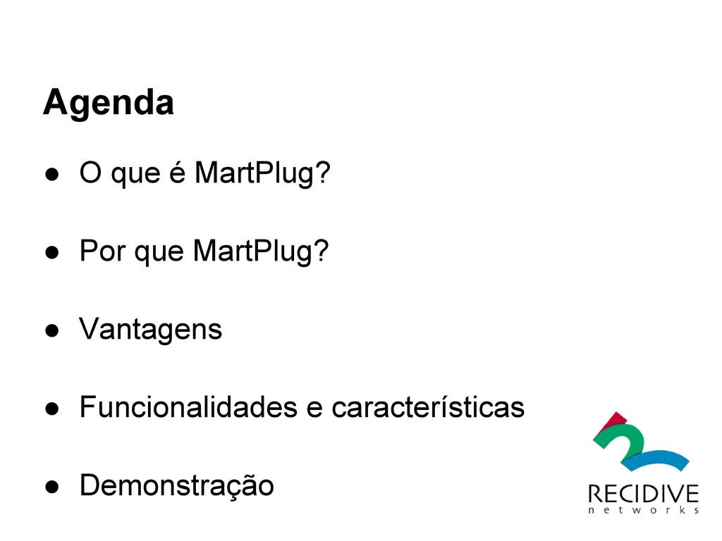 Agenda ● O que é MartPlug? ● Por que MartPlug? ...
