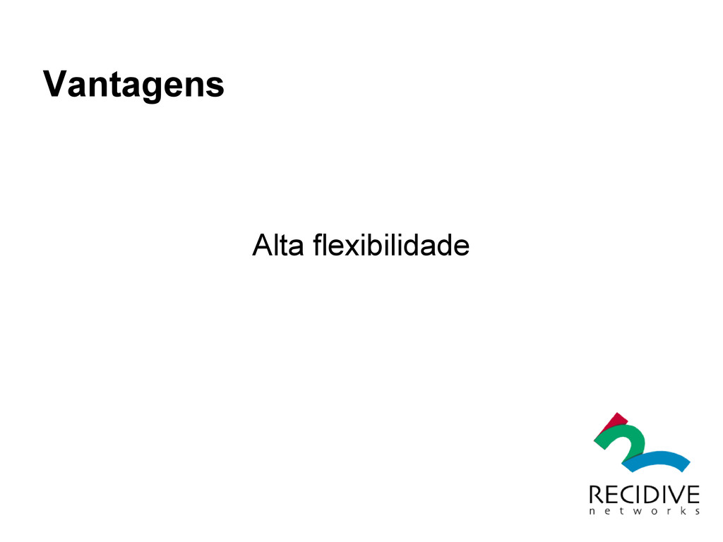 Vantagens Alta flexibilidade