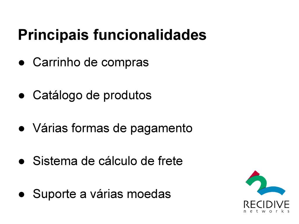 Principais funcionalidades ● Carrinho de compra...