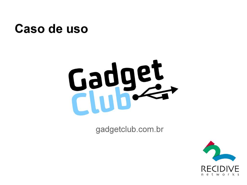 Caso de uso gadgetclub.com.br