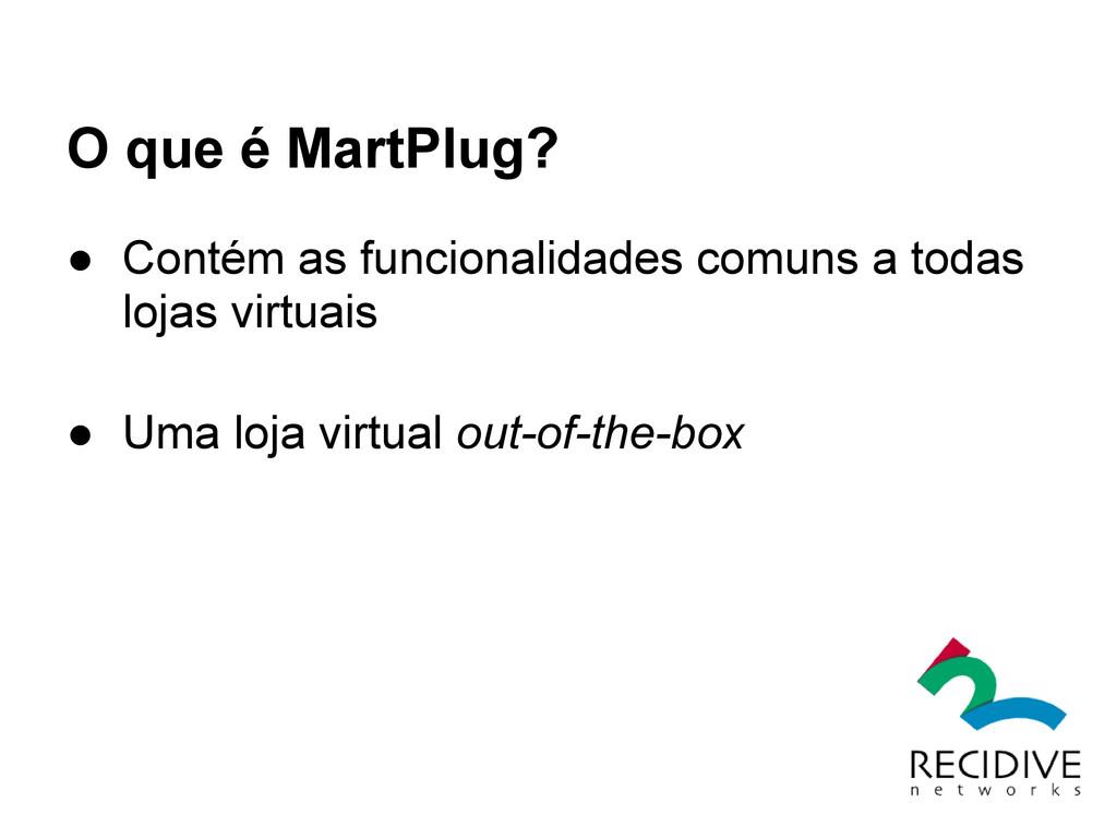 O que é MartPlug? ● Contém as funcionalidades c...