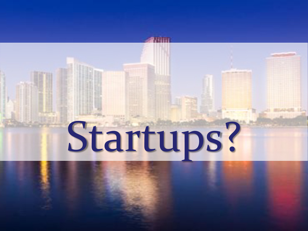 Startups?