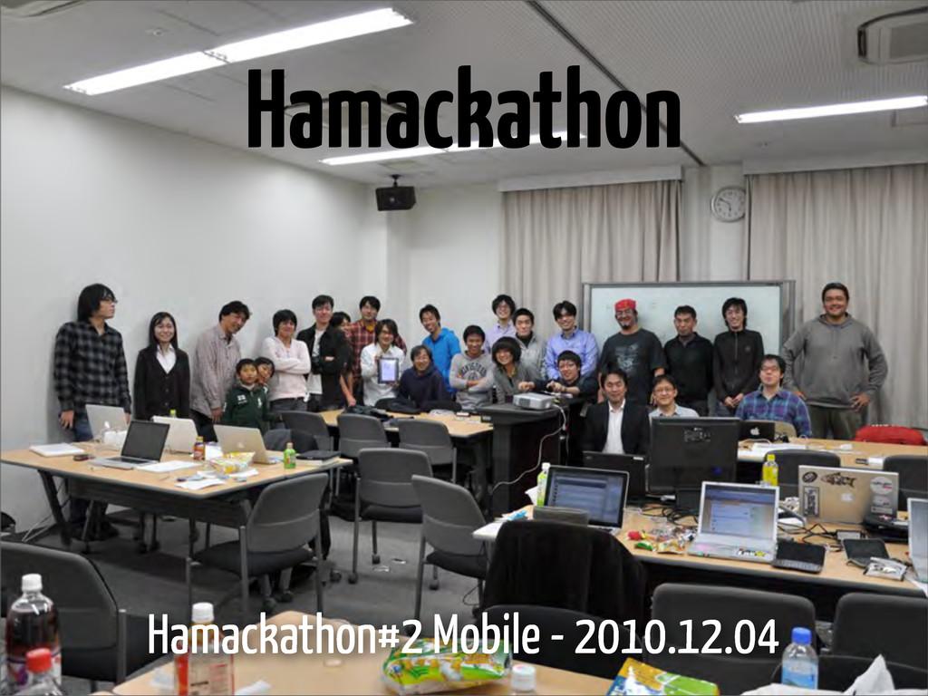 Hamackathon Hamackathon#2 Mobile - 2010.12.04
