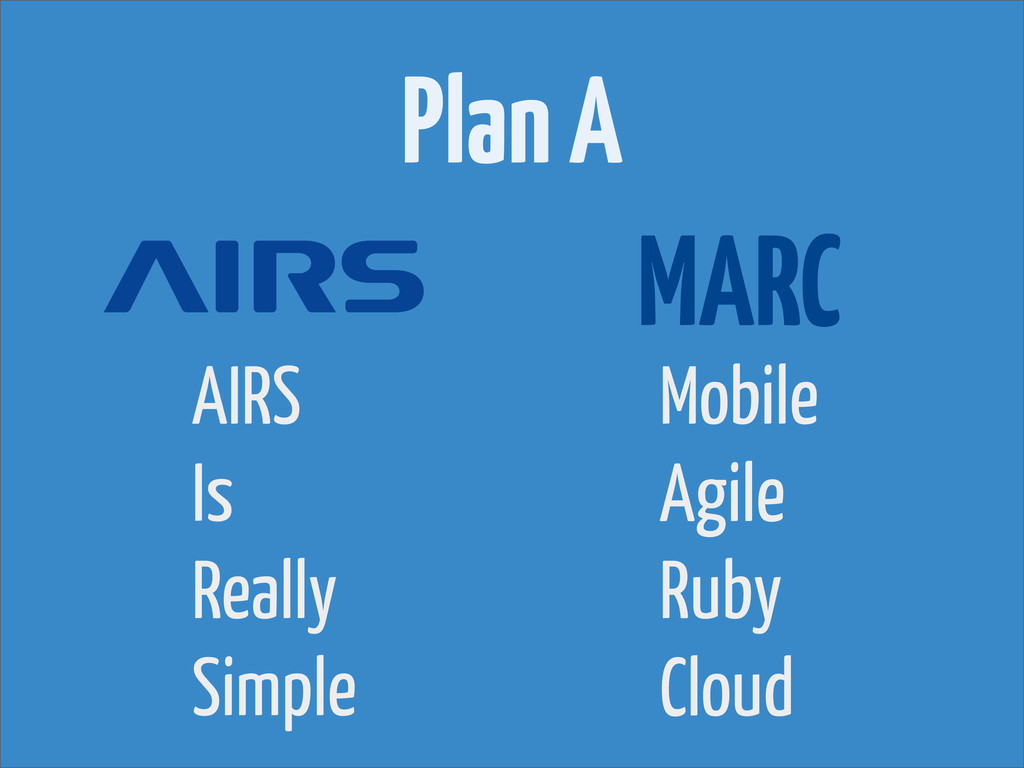 Plan A MARC Mobile Agile Ruby Cloud AIRS Is Rea...