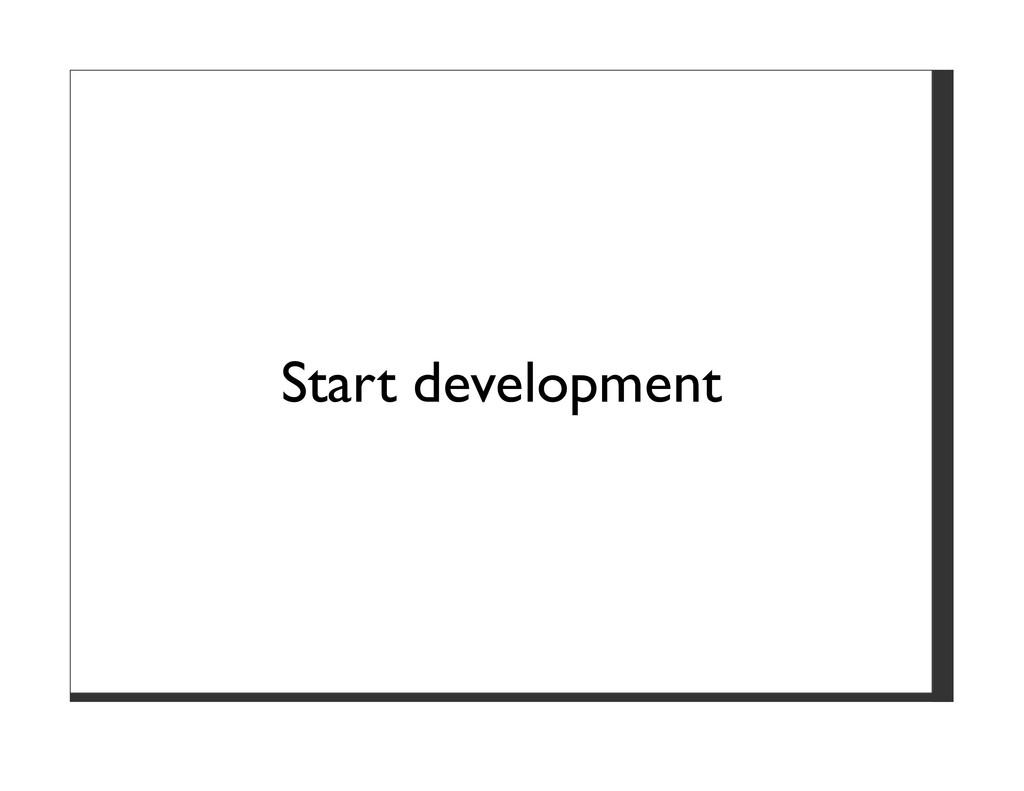Start development