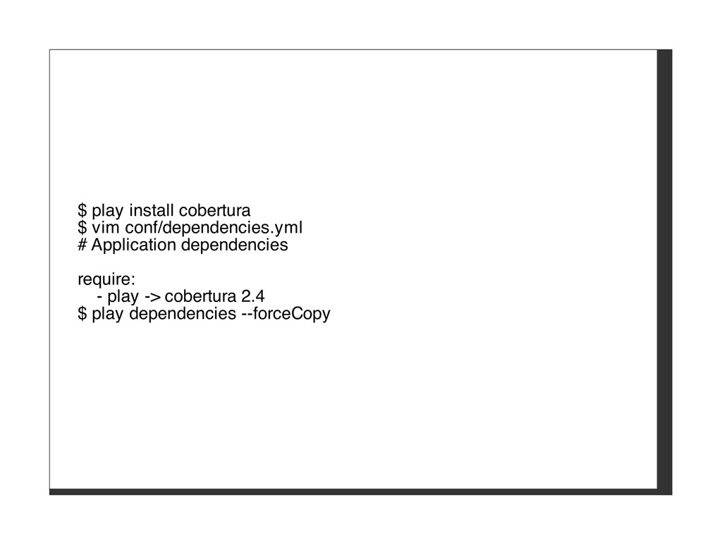 $ play install cobertura $ vim conf/dependencie...