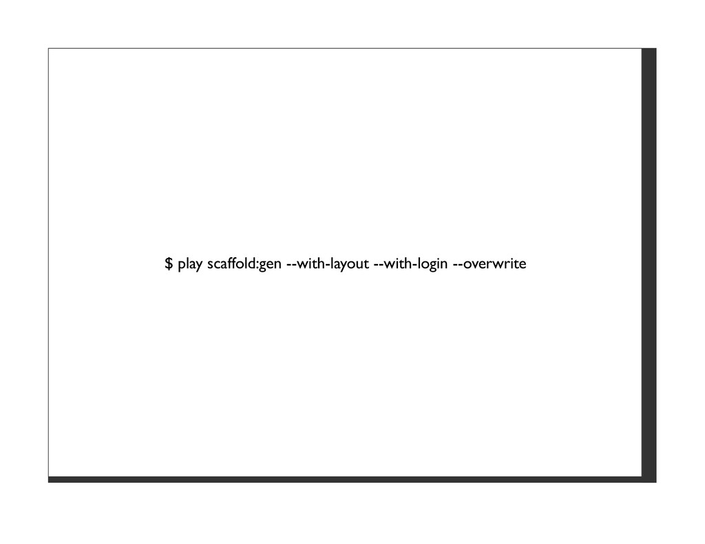 $ play scaffold:gen --with-layout --with-login ...