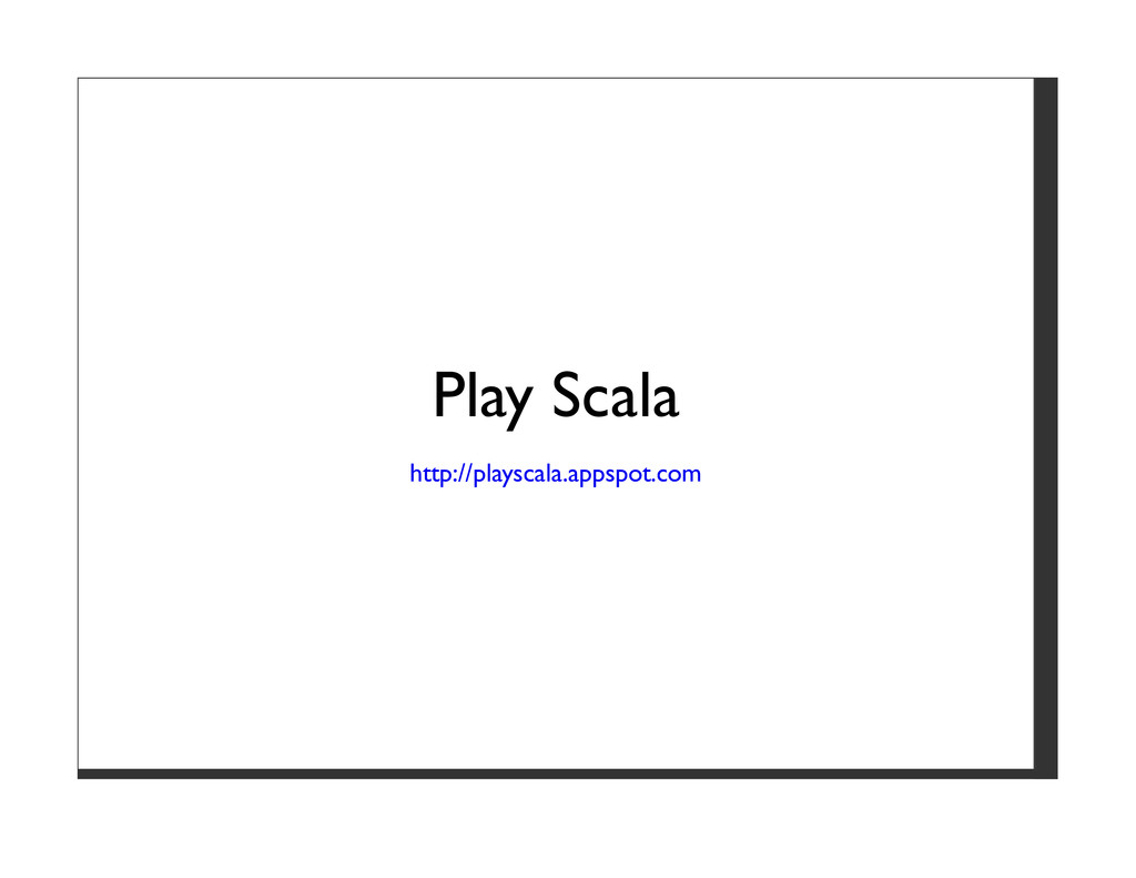 Play Scala http://playscala.appspot.com