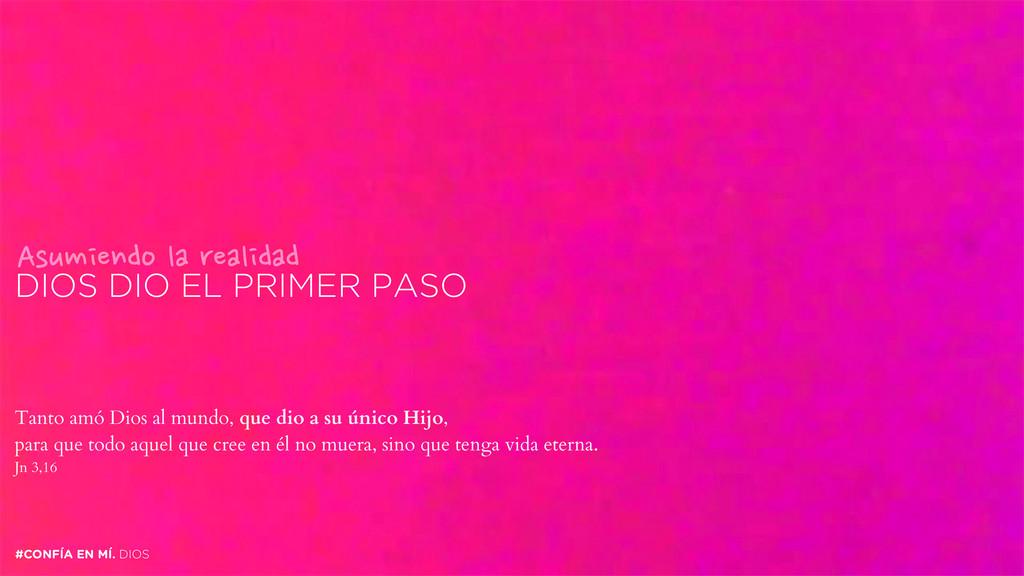 DIOS DIO EL PRIMER PASO #CONFÍA EN MÍ. DIOS Asu...