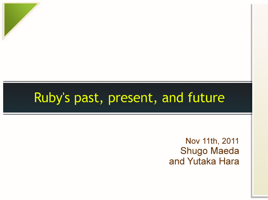 Ruby's past, present, and future Nov 11th, 2011...