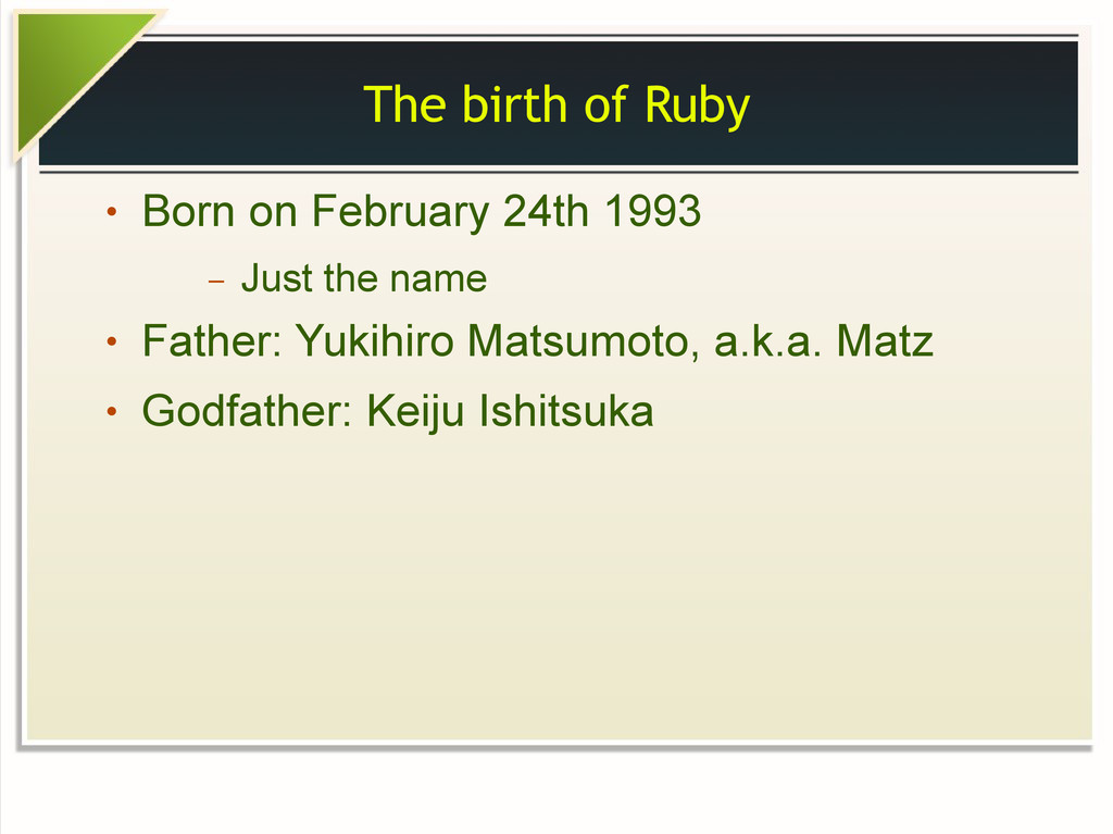 The birth of Ruby ● Born on February 24th 1993 ...