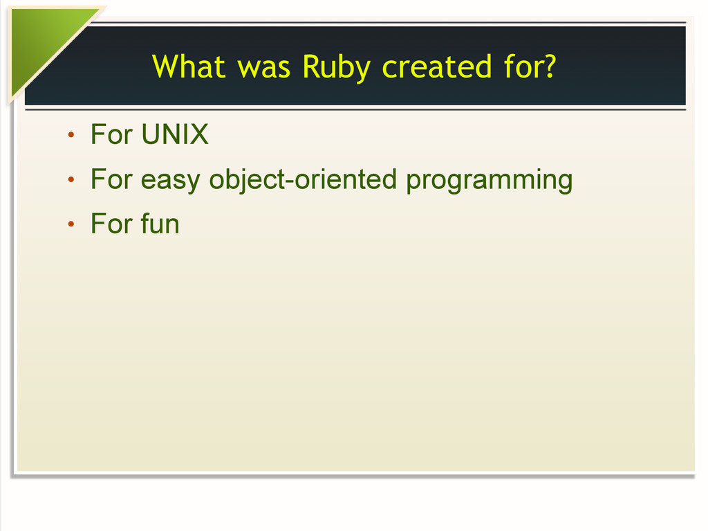 What was Ruby created for? ● For UNIX ● For eas...