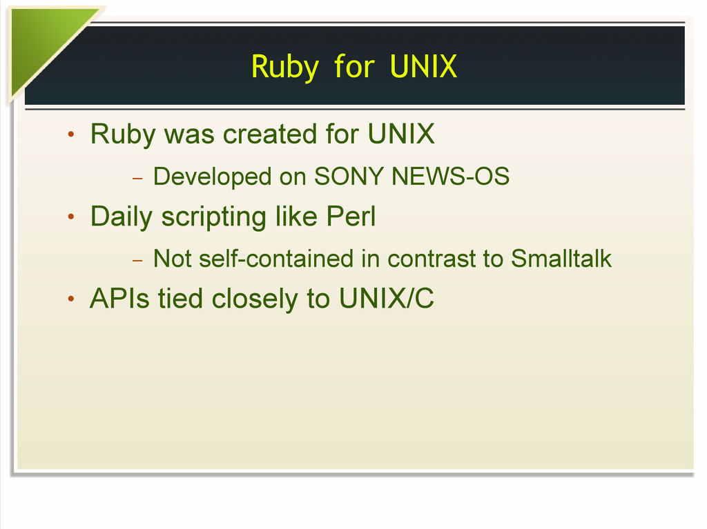 Ruby for UNIX ● Ruby was created for UNIX – Dev...