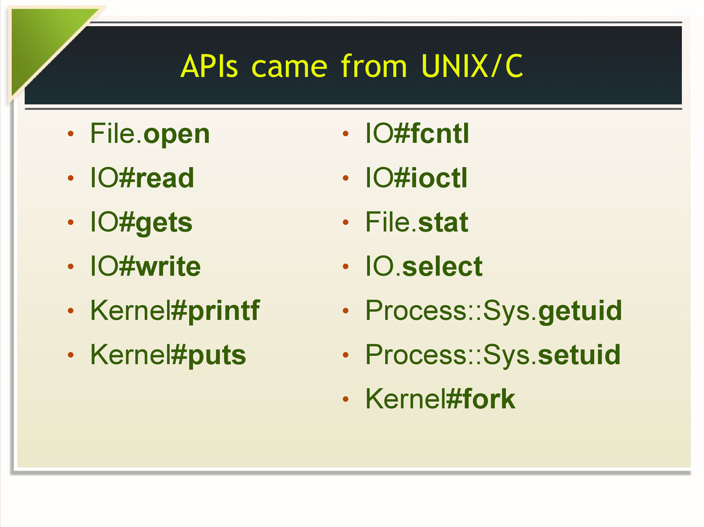 APIs came from UNIX/C ● File.open ● IO#read ● I...