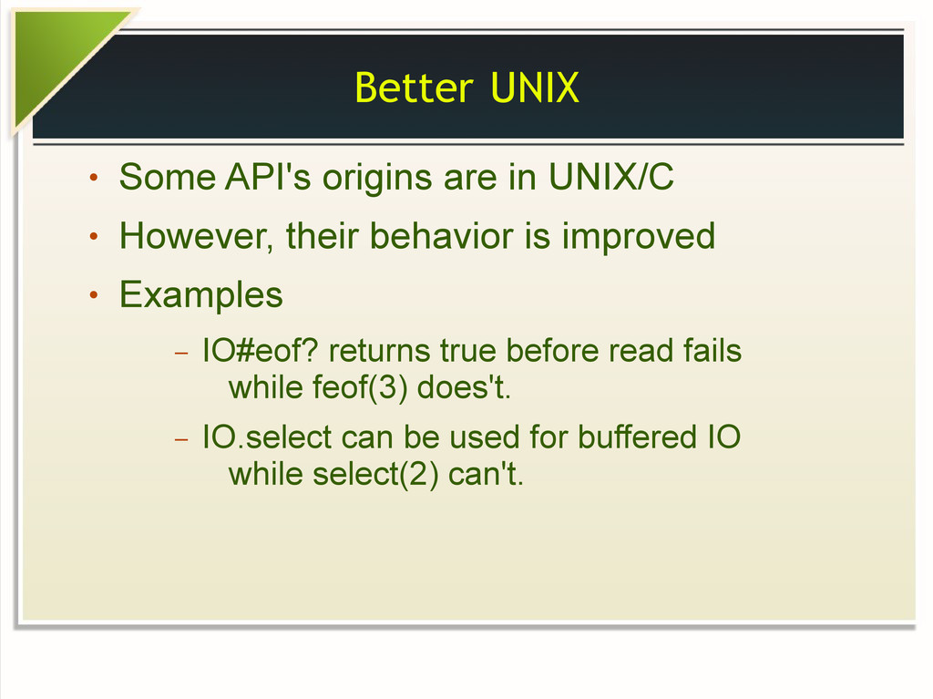 Better UNIX ● Some API's origins are in UNIX/C ...