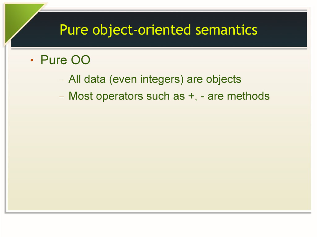 Pure object-oriented semantics ● Pure OO – All ...