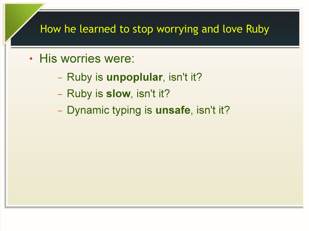 How he learned to stop worrying and love Ruby ●...