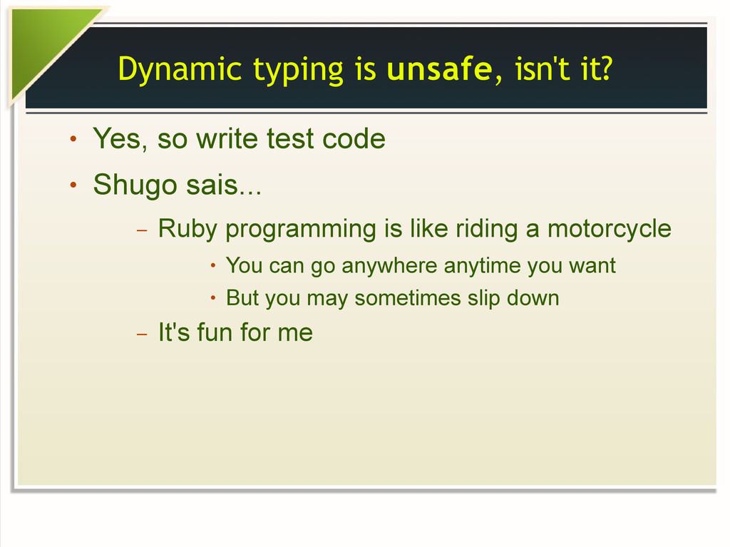 Dynamic typing is unsafe, isn't it? ● Yes, so w...
