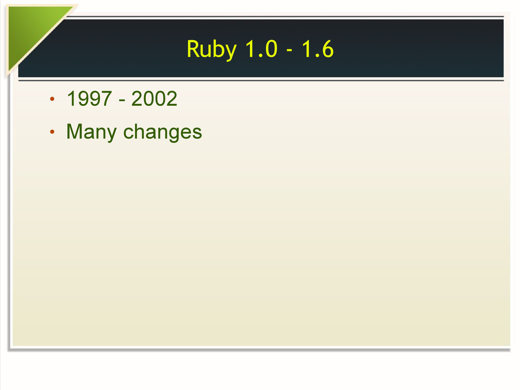 Ruby 1.0 - 1.6 ● 1997 - 2002 ● Many changes