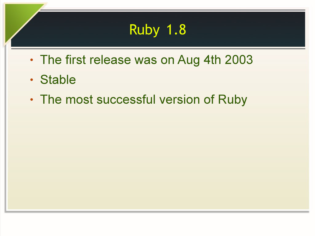 Ruby 1.8 ● The first release was on Aug 4th 200...