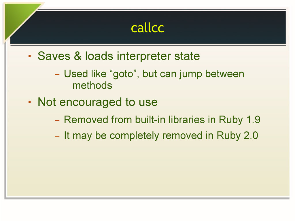 callcc ● Saves & loads interpreter state – Used...