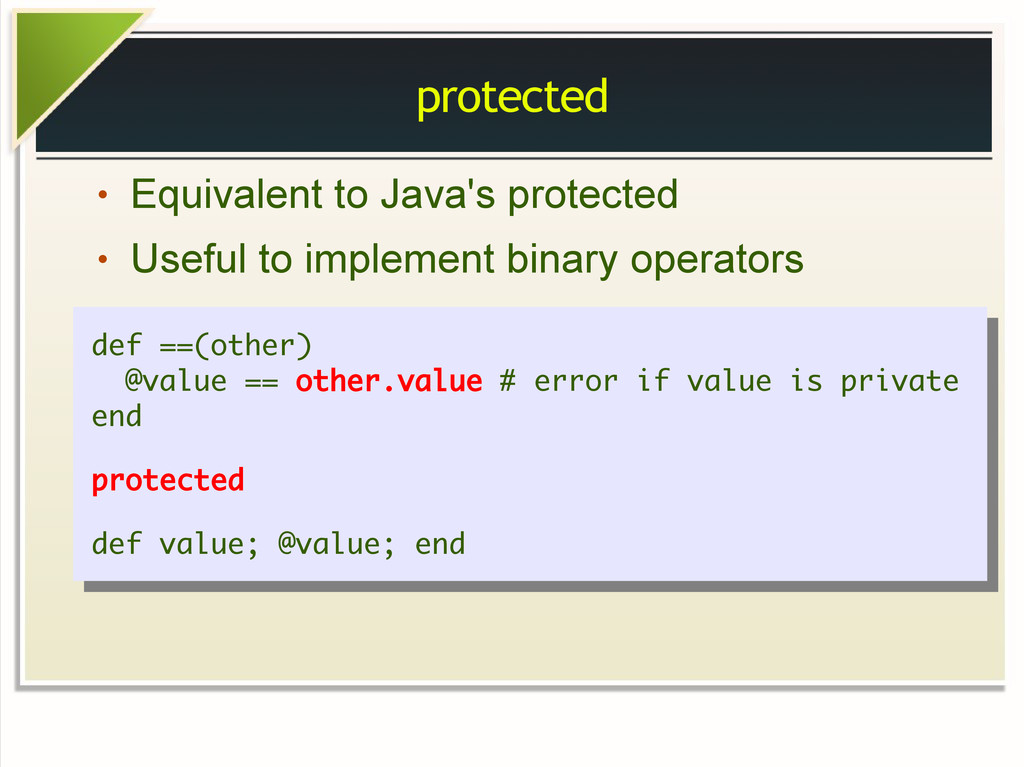protected ● Equivalent to Java's protected ● Us...