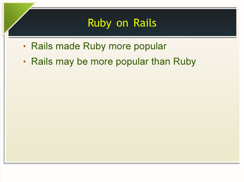 Ruby on Rails ● Rails made Ruby more popular ● ...