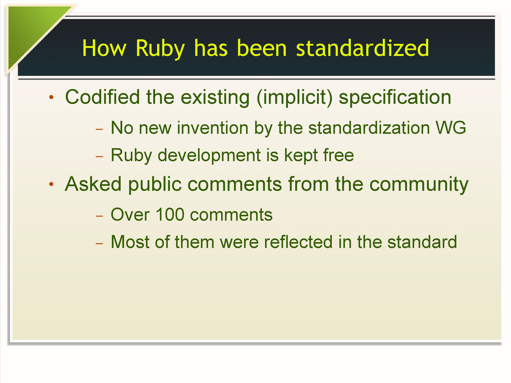 How Ruby has been standardized ● Codified the e...