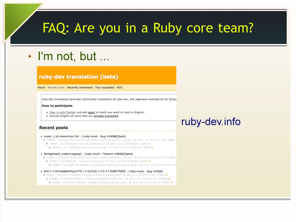 FAQ: Are you in a Ruby core team? ● I'm not, bu...
